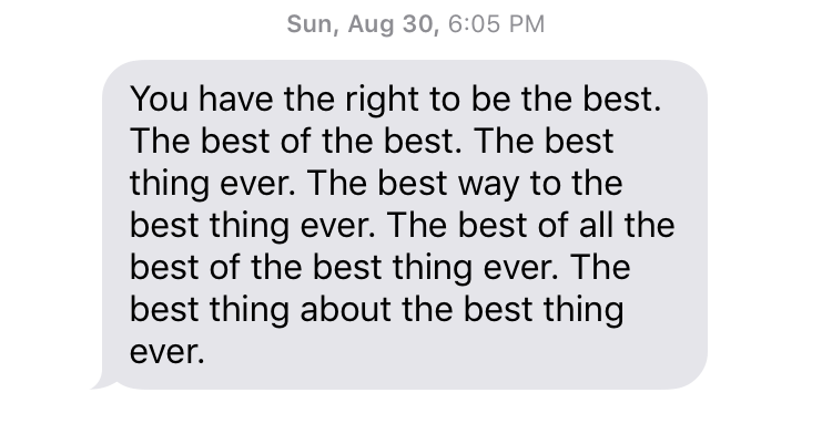 "Sun, August 30, 6:05 PM ""You have the right to be the best. The best of the best. The best thing ever. The best way to the best thing ever. The best of all the best of the best thing ever. The best thing about the best thing ever. Lauren Cherry Max Springer. art artist artists artwork"